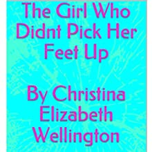 The Girl Who Didnt Pick Her Feet Up Audiobook by Christina Elizabeth Wellington Narrated by Rebecca Ortese