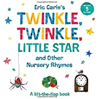 Eric Carle's Twinkle, Twinkle, Little Star and Other Nursery Rhymes: A Lift-the-Flap Book