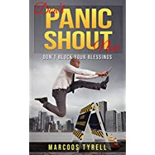 Don't Block Your Blessing: Don't Panic Shout Now