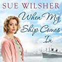 When My Ship Comes In Audiobook by Sue Wilsher Narrated by Annie Aldington