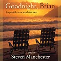 Goodnight, Brian Audiobook by Steven Manchester Narrated by Steve Marvel