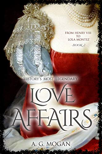 (From Henry VIII to Lola Montez: History's Most Legendary Love Affairs (Book 2))