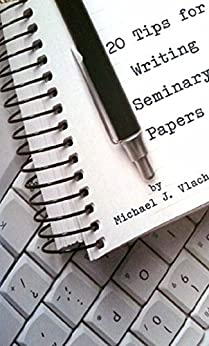 20 Tips for Writing Seminary Papers by [Vlach, Michael]
