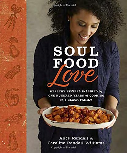 Search : Soul Food Love: Healthy Recipes Inspired by One Hundred Years of Cooking in a Black Family