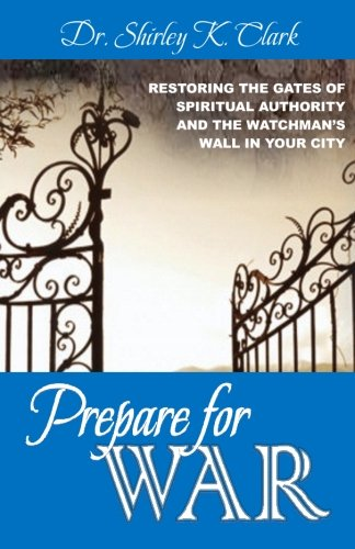 Download Prepare For War: Restoring the gates of spiritual authority and the watchman's wall in your city ebook