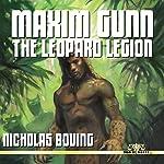 Maxim Gunn: The Leopard Legion   Nicholas Boving