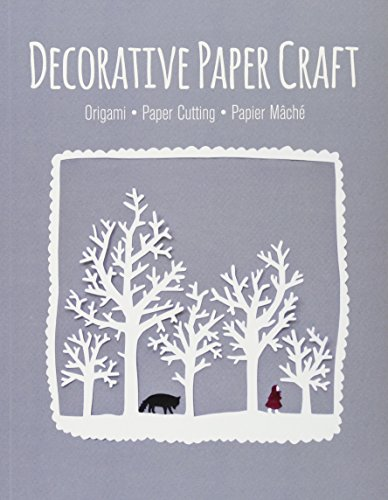 Decorative Paper Craft: Origami *  Paper Cutting *  Papier Mâché ()