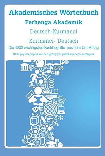 Akademisches Wörterbuch Deutsch-Kurmanci / Kurmanci-Deutsch: Die 4000 wichtigsten Fachbegriffe aus dem Uni-Alltag (Akademisches Wörterbuch / 4000 der wichtigste Fachbegriffe aus dem Uni-Alltag)