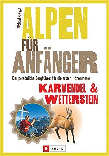 Alpen für Anfänger – Karwendel & Wetterstein: Der persönliche Bergführer mit 30 Tourenvorschlägen (Erlebnis Wandern)