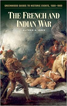 Book The French and Indian War (Greenwood Guides to Historic Events, 1500-1900)