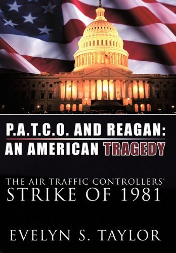 P.A.T.C.O. AND REAGAN: AN AMERICAN TRAGEDY: The Air Traffic Controllers' Strike of 1981 pdf