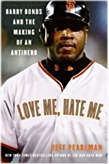 Love Me, Hate Me: Barry Bonds and the making of an Antiher Kindle Edition