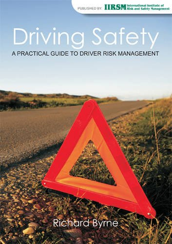 Driving Safety: A Practical Guide to Driver Risk Management (International Institute Of Risk & Safety Management)