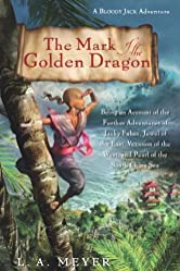The Mark of the Golden Dragon: Being an Account of the Further Adventures of Jacky Faber, Jewel of the East, Vexation of the West, and Pearl of the South China Sea (Bloody Jack Adventures Book 9)