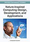 Nature-Inspired Computing Design, Development, and Applications, De Castro, Leandro N., 1466615745