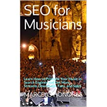 SEO for Musicians: Learn How to Promote Your Music in Search Engines and Get More Streams, Downloads, Fans, and Sales (Internet Marketing for Musicians Book 1)