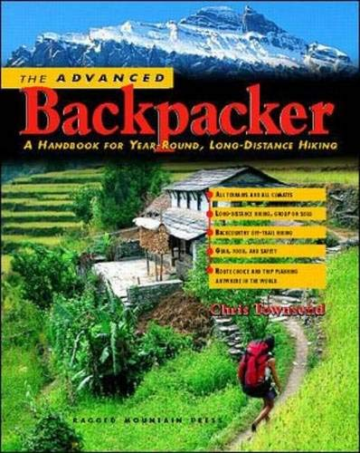 The Advanced Backpacker: A Handbook of Year Round, Long-Distance Hiking (Best Long Distance Hikes In The World)