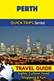 Perth Travel Guide (Quick Trips Series): Sights, Culture, Food, Shopping & Fun