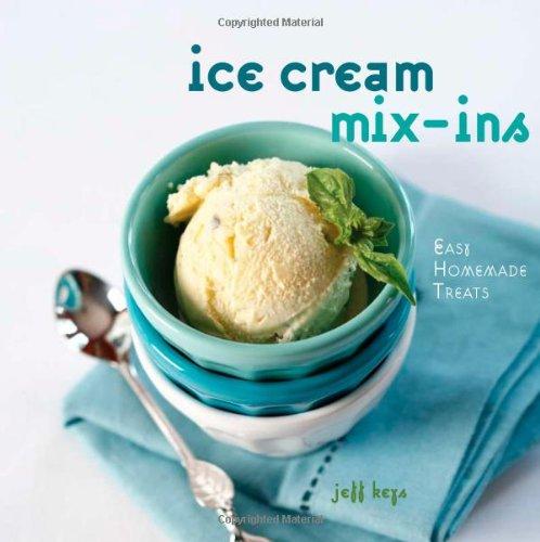 Ice Cream Mix-ins: Easy Homemade Treats by Jeff Keys