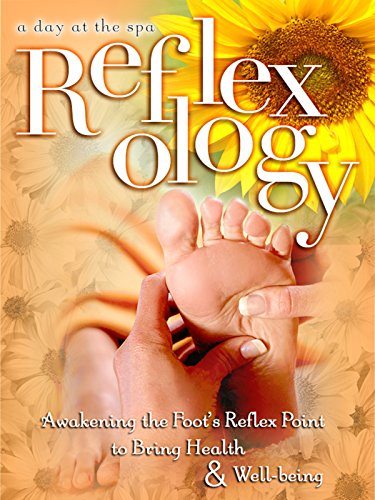(Reflexology: Awakening the Foot's Reflex Point to Bring Health & Well-Being - A Day at the Spa)