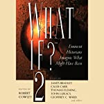 What If? Volume 2: Eminent Historians Imagine What Might Have Been | Caleb Carr,Lance Morrow,Cecelia Holland, more