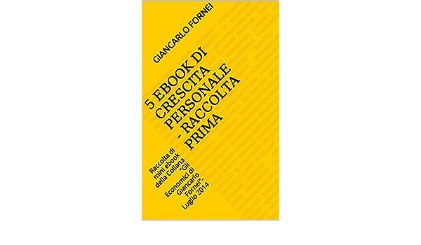 5 Ebook di Crescita Personale - Raccolta Prima: Raccolta di mini ...
