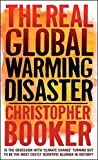 The Real Global Warming Disaster: Is the Obsession with 'Climate Change' Turning Out to be the Most Costly Scientific Blunder in History?