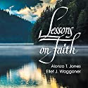 Lessons on Faith Audiobook by Alonzo T. Jones, Ellet J. Waggoner Narrated by L. David Harris