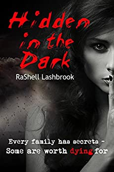 Hidden in the Dark: Every Family Has Secrets - Some Are Worth Dying For by [Lashbrook, RaShell]