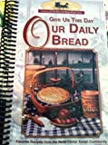 Give Us This Day Our Daily Bread - Favorite Recipes From the Belle Center Amish Community