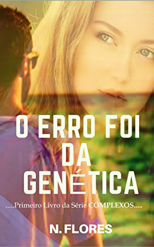 O ERRO FOI DA GENÉTICA (COMPLEXOS Livro 1)