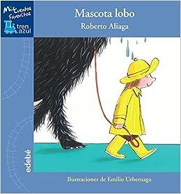 Tren azul: Mascota lobo (Spanish Edition): Roberto Aliaga, Edebé, Emilio Urberuaga: 9788468315430: Amazon.com: Books