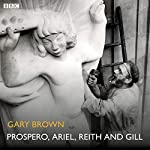 Prospero, Ariel, Reith and Gill: A BBC Radio 4 Dramatisation | Gary Brown