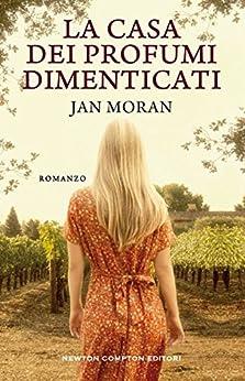 La casa dei profumi dimenticati (eNewton Narrativa) (Italian Edition) by [Moran, Jan]