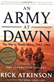 An Army at Dawn: The War in North Africa, 1942-1943, Volume One of the Liberation Trilogy 1st edition by Atkinson, Rick (2003) Paperback