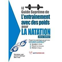 Le guide suprême de l'entrainement avec des poids pour la natation (French Edition)
