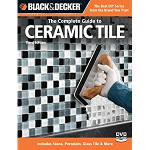 Black & Decker The Complete Guide to Ceramic Tile, Third Edition: Includes Stone, Porcelain, Glass Tile & More (Black & Decker Complete Guide)