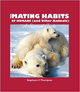 Mating Habits of Human: and other animals: Stephanie C