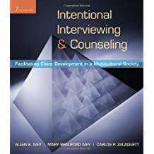 Intentional Interviewing and Counseling: Facilitating Client Development in a Multicultural Society (HSE 123 Interviewing...