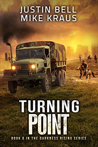 Turning Point: Book 6 in the Thrilling Post-Apocalyptic Survival Series: (Darkness Rising - Book 6) by [Bell, Justin, Kraus, Mike]