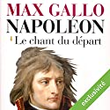 Le chant du départ (Napoléon 1) Audiobook by Max Gallo Narrated by Jean-Marc Galéra