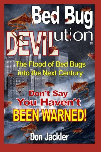 Bed Bug DEVILution: The Flood of Bed Bugs into the Next Century Don't Say You Haven't Been Warned by IBBRA