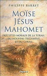 Moïse, Jésus, Mahomet : Préceptes moraux de la Torah, du Nouveau Testament et du Coran (Essais)