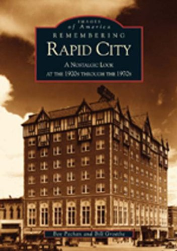 Remembering  Rapid  City:   A Nostalgic  Look  At  The  1920's  Through  The 1970's   (SD)  (Images of - In City Stores Sd Rapid