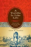 A Tortilla Is Like Life: Food and Culture in the San Luis Valley of Colorado (Louann Atkins Temple Women & Culture Series) (Louann Atkins Temple Women & Culture (Numbered))