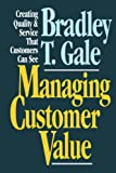 Managing Customer Value, Bradley Gale, 1451612923