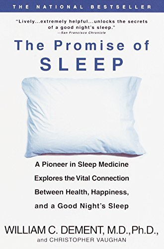 The Promise of Sleep: A Pioneer in Sleep Medicine Explores the Vital Connection Between Health, Happiness, and a Good Nights Sleep