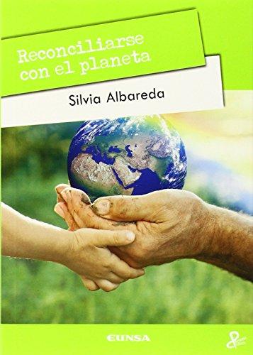 Descargar Libro Reconciliarse Con El Planeta: La Sostenibilidad Como Nuevo Paradigma Silvia Albareda Tiana