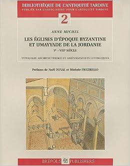 Les Eglises D'epoque Byzantine Et Umayyade De La Jordanie V-viii Siecle (Bibliotheque De L'antiquite Tardive)