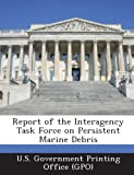 Report of the Interagency Task Force on Persistent Marine Debris, , 128725585X